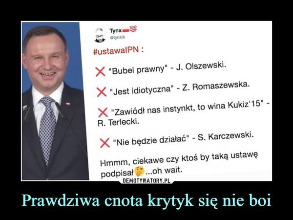 """Prawdziwa cnota krytyk się nie boi –  ustawałPN : X Bubel prawny - J. Olszewski. X """"Jest idiotyczna - Z. Romaszewska. X Zawiódł nas instynkt to wina Kukiz'15"""" R. Terlecki. Nie będzie działać"""" - S. Karczewski. Hmmm, ciekawe czy ktoś by taką ustawę podpisał ...oh wait."""