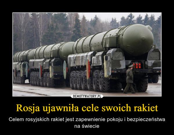 Rosja ujawniła cele swoich rakiet – Celem rosyjskich rakiet jest zapewnienie pokoju i bezpieczeństwa na świecie