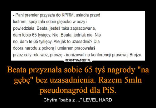 """Beata przyznała sobie 65 tyś nagrody """"na gębę"""" bez uzasadnienia. Razem 5mln pseudonagród dla PiS."""