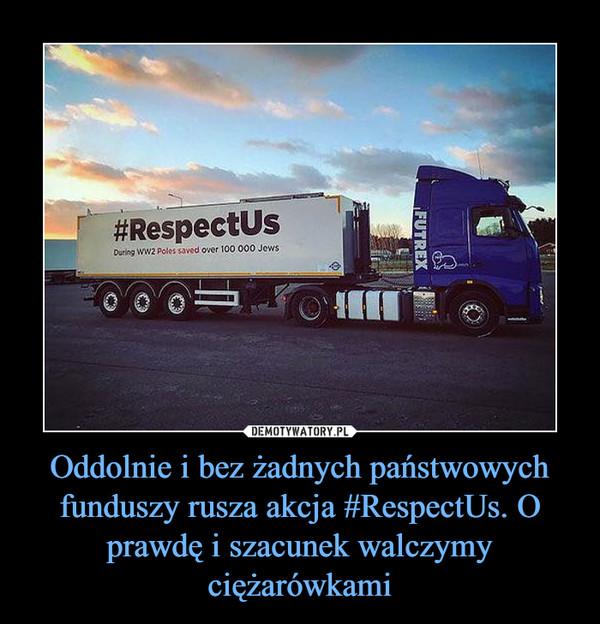 Oddolnie i bez żadnych państwowych funduszy rusza akcja #RespectUs. O prawdę i szacunek walczymy ciężarówkami –