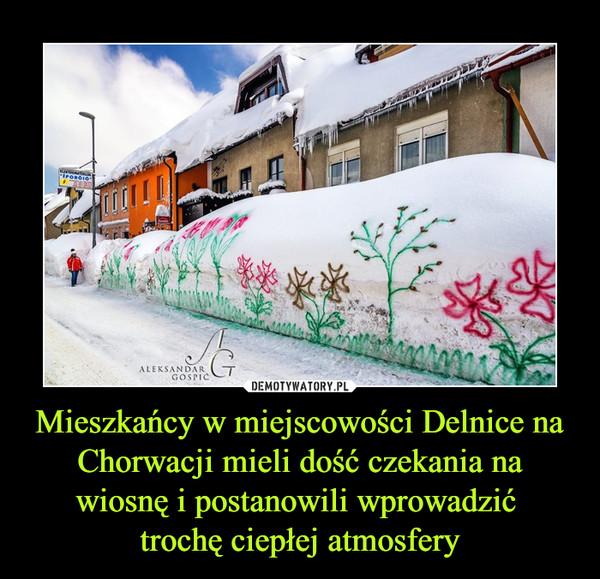 Mieszkańcy w miejscowości Delnice na Chorwacji mieli dość czekania na wiosnę i postanowili wprowadzić trochę ciepłej atmosfery –
