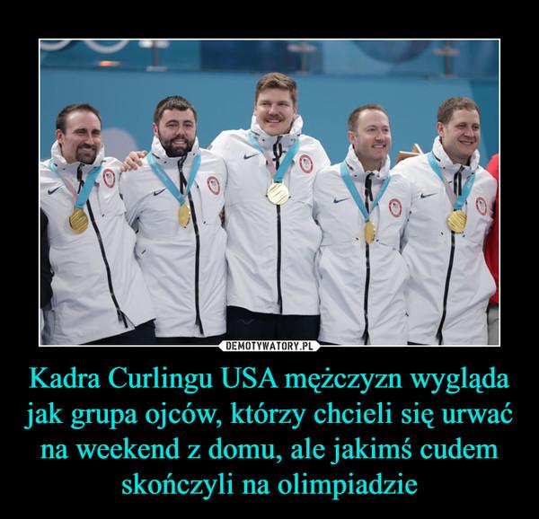Kadra Curlingu USA mężczyzn wygląda jak grupa ojców, którzy chcieli się urwać na weekend z domu, ale jakimś cudem skończyli na olimpiadzie –