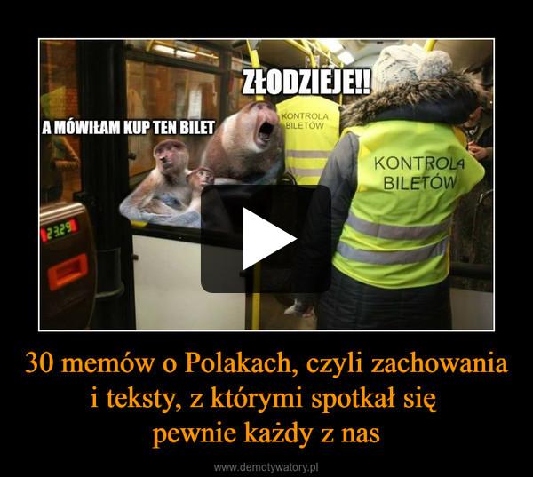 30 memów o Polakach, czyli zachowania i teksty, z którymi spotkał się pewnie każdy z nas –