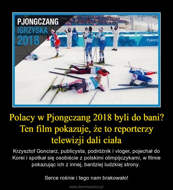 Polacy w Pjongczang 2018 byli do bani? Ten film pokazuje, że to reporterzy telewizji dali ciała – Krzysztof Gonciarz, publicysta, podróżnik i vloger, pojechał do Korei i spotkał się osobiście z polskimi olimpijczykami, w filmie pokazując ich z innej, bardziej ludzkiej strony. Serce rośnie i tego nam brakowało!