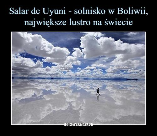 Salar de Uyuni - solnisko w Boliwii, największe lustro na świecie