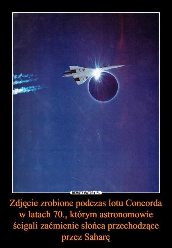 Zdjęcie zrobione podczas lotu Concorda w latach 70., którym astronomowie ścigali zaćmienie słońca przechodzące przez Saharę –
