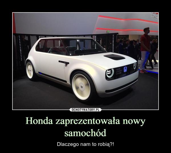Honda zaprezentowała nowy samochód – Dlaczego nam to robią?!