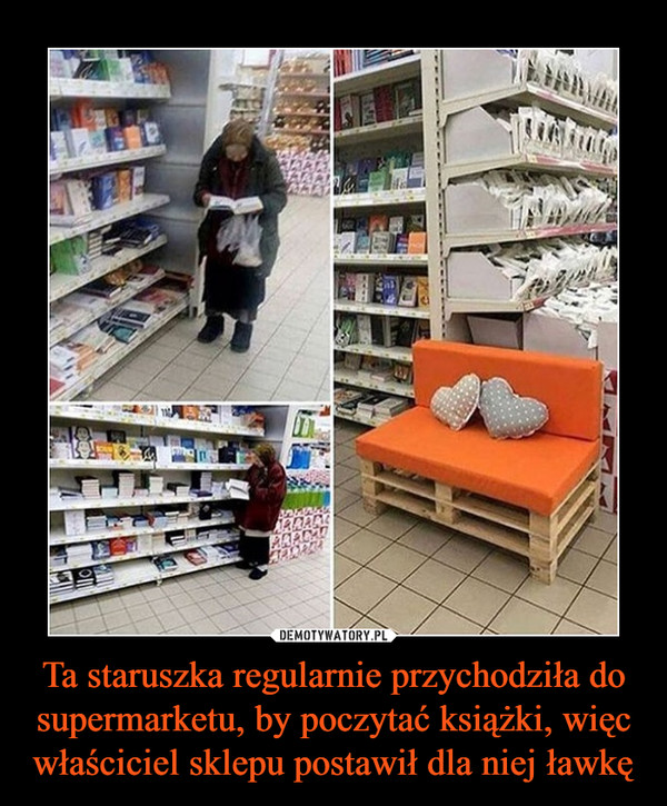 Ta staruszka regularnie przychodziła do supermarketu, by poczytać książki, więc właściciel sklepu postawił dla niej ławkę –