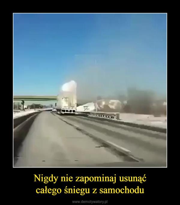 Nigdy nie zapominaj usunąćcałego śniegu z samochodu –