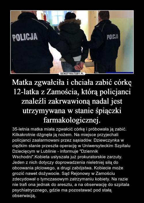 Matka zgwałciła i chciała zabić córkę 12-latka z Zamościa, którą policjanci znaleźli zakrwawioną nadal jest utrzymywana w stanie śpiączki farmakologicznej.