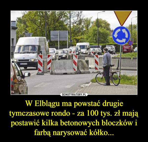 W Elblągu ma powstać drugie tymczasowe rondo - za 100 tys. zł mają postawić kilka betonowych bloczków i farbą narysować kółko... –