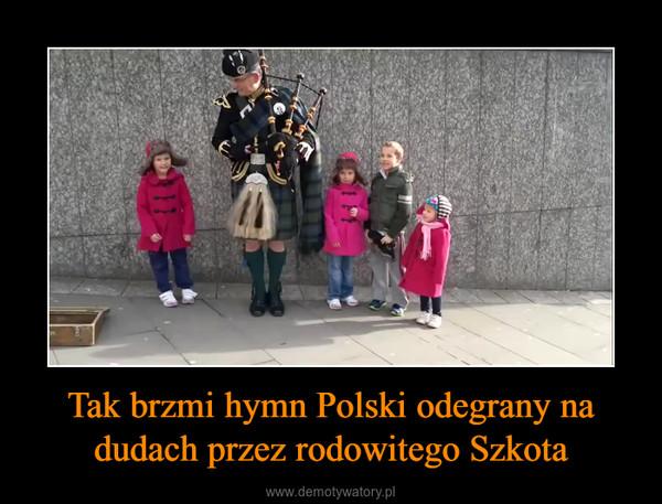 Tak brzmi hymn Polski odegrany na dudach przez rodowitego Szkota –
