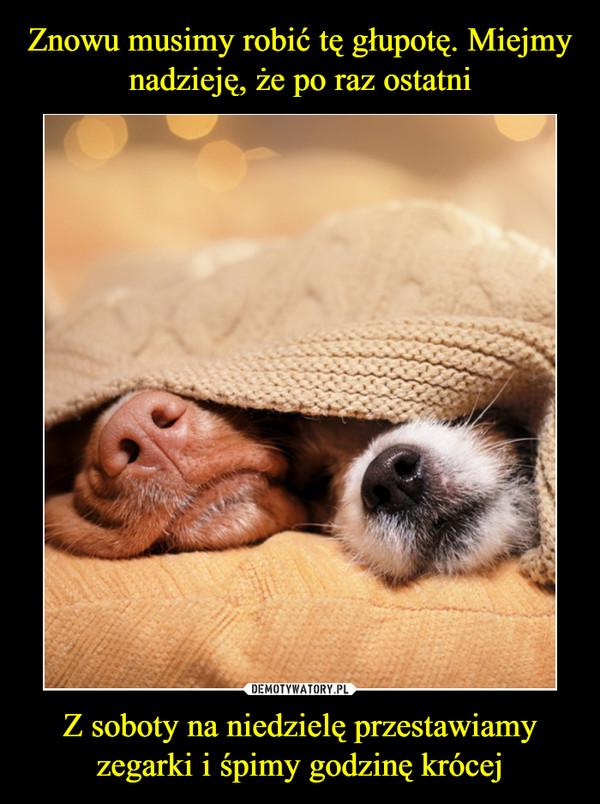Z soboty na niedzielę przestawiamy zegarki i śpimy godzinę krócej –