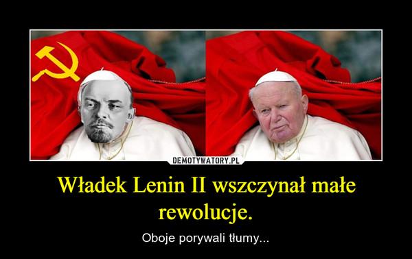 Władek Lenin II wszczynał małe rewolucje. – Oboje porywali tłumy...