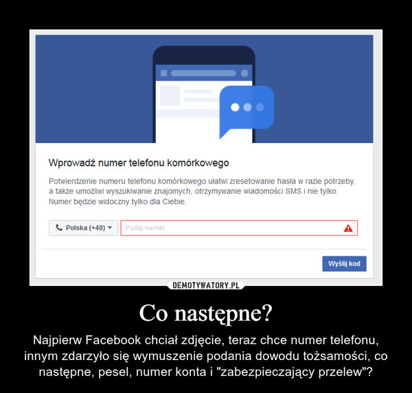 """Co następne? – Najpierw Facebook chciał zdjęcie, teraz chce numer telefonu, innym zdarzyło się wymuszenie podania dowodu tożsamości, co następne, pesel, numer konta i """"zabezpieczający przelew""""?"""