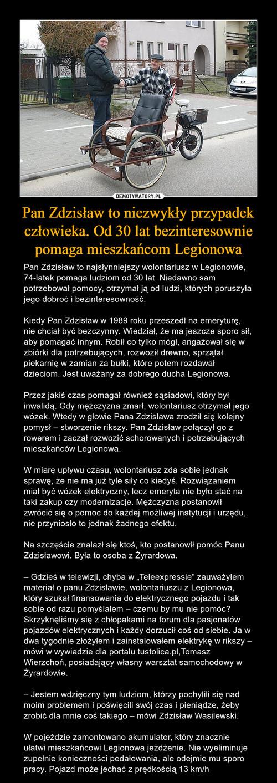 Pan Zdzisław to niezwykły przypadek człowieka. Od 30 lat bezinteresownie pomaga mieszkańcom Legionowa