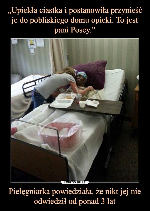 Pielęgniarka powiedziała, że nikt jej nie odwiedził od ponad 3 lat –
