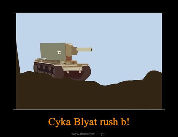 Cyka Blyat rush b! –
