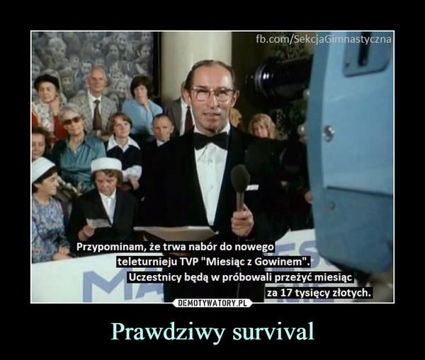 """Prawdziwy survival –  Przypominam, że trwa nabór do nowego teleturnieju TVP """"Miesiąc z Gowinem"""". Uczestnicy będą w próbowali przeżyć miesiąc, za 17 tysięcy złotych."""