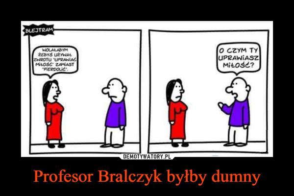 Profesor Bralczyk byłby dumny –