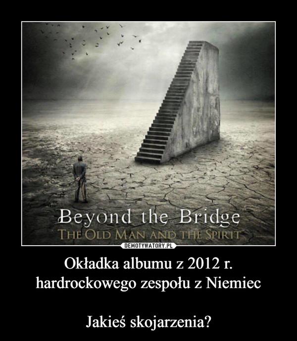 Okładka albumu z 2012 r. hardrockowego zespołu z NiemiecJakieś skojarzenia? –