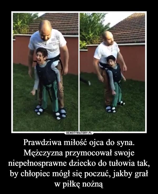 Prawdziwa miłość ojca do syna. Mężczyzna przymocował swoje niepełnosprawne dziecko do tułowia tak, by chłopiec mógł się poczuć, jakby grał w piłkę nożną –