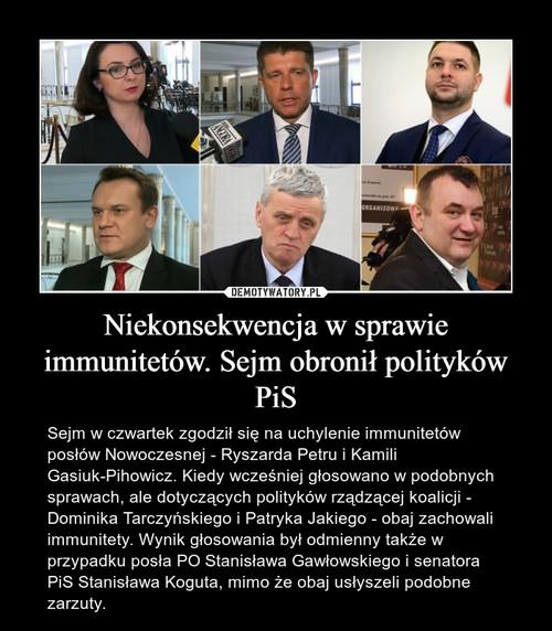 Niekonsekwencja w sprawie immunitetów. Sejm obronił polityków PiS