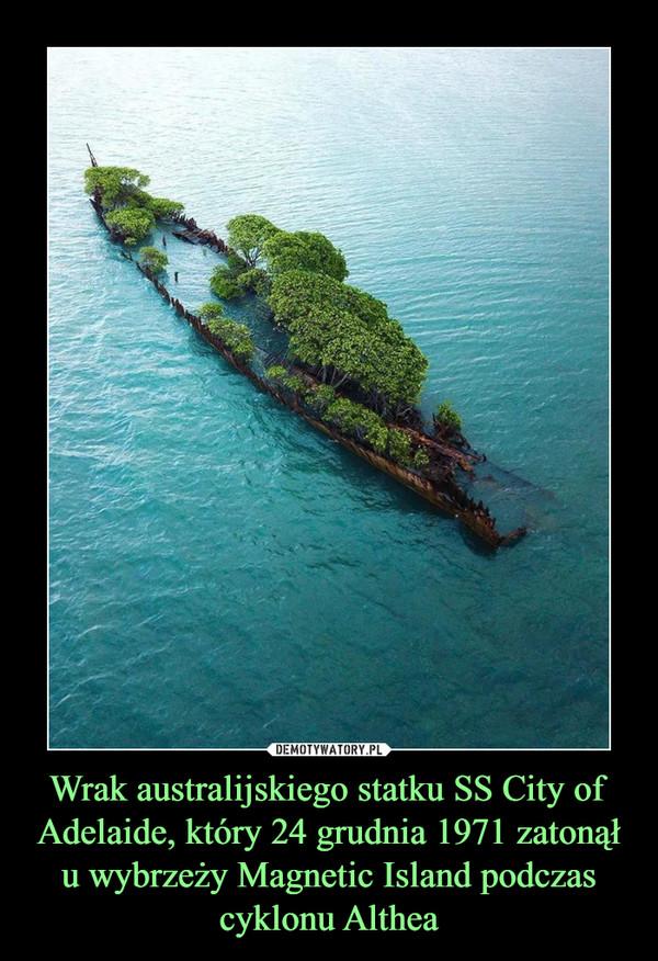 Wrak australijskiego statku SS City of Adelaide, który 24 grudnia 1971 zatonął u wybrzeży Magnetic Island podczas cyklonu Althea –