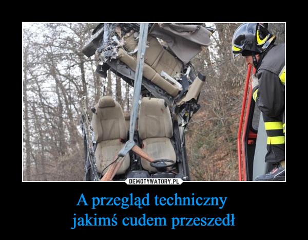 A przegląd techniczny jakimś cudem przeszedł –