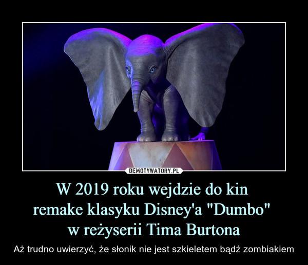 """W 2019 roku wejdzie do kin remake klasyku Disney'a """"Dumbo"""" w reżyserii Tima Burtona – Aż trudno uwierzyć, że słonik nie jest szkieletem bądź zombiakiem"""