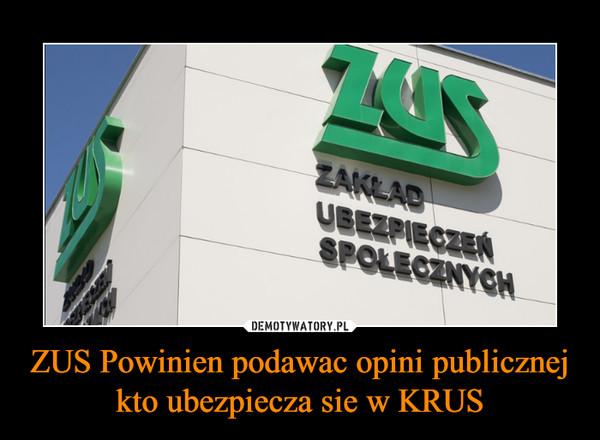 ZUS Powinien podawac opini publicznej kto ubezpiecza sie w KRUS –