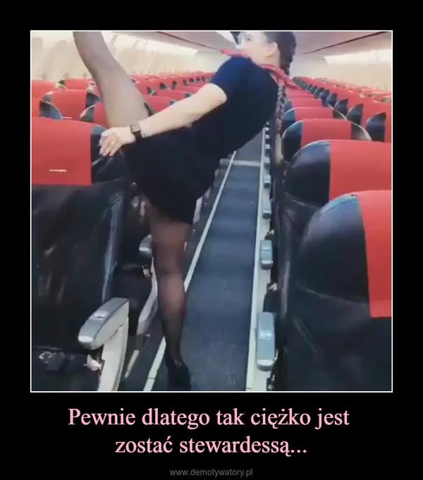 Pewnie dlatego tak ciężko jest zostać stewardessą... –