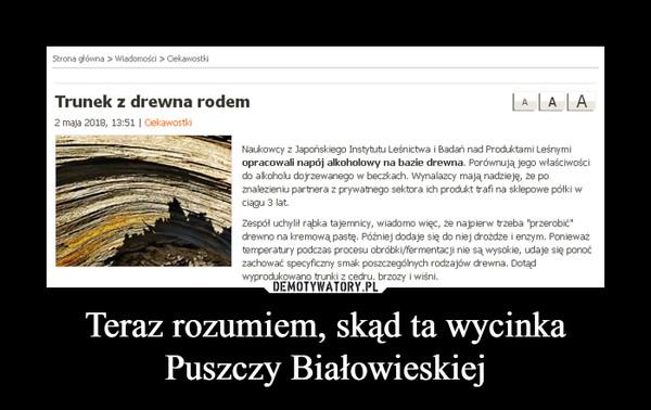 Teraz rozumiem, skąd ta wycinka Puszczy Białowieskiej –
