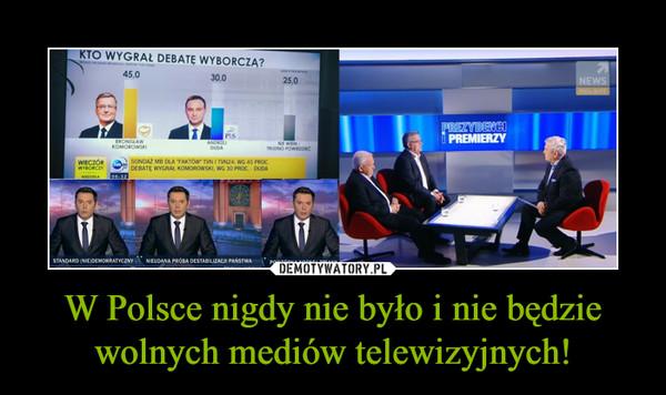 W Polsce nigdy nie było i nie będzie wolnych mediów telewizyjnych! –