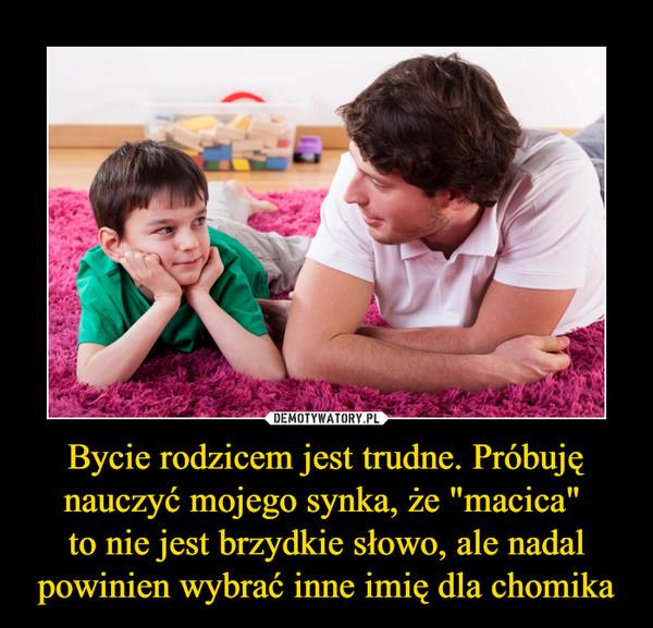 """Bycie rodzicem jest trudne. Próbuję nauczyć mojego synka, że """"macica"""" to nie jest brzydkie słowo, ale nadal powinien wybrać inne imię dla chomika –"""