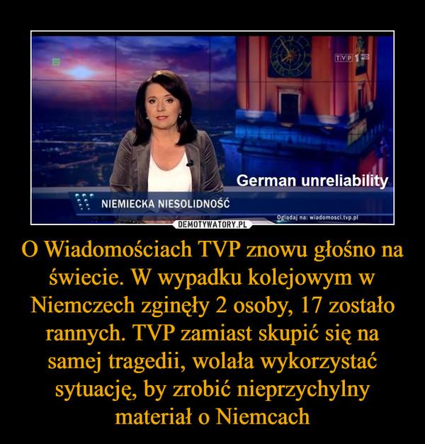 O Wiadomościach TVP znowu głośno na świecie. W wypadku kolejowym w Niemczech zginęły 2 osoby, 17 zostało rannych. TVP zamiast skupić się na samej tragedii, wolała wykorzystać sytuację, by zrobić nieprzychylny materiał o Niemcach –
