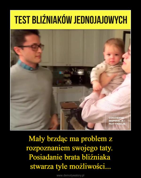 Mały brzdąc ma problem z rozpoznaniem swojego taty. Posiadanie brata bliźniaka stwarza tyle możliwości... –