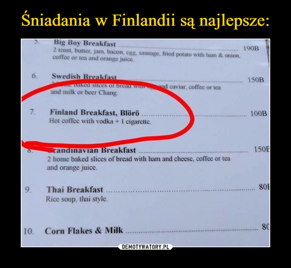 –  Finland BreakfastHot coffee with vodka + 1 cigarette