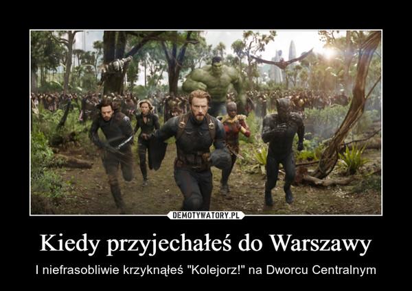 """Kiedy przyjechałeś do Warszawy – I niefrasobliwie krzyknąłeś """"Kolejorz!"""" na Dworcu Centralnym"""