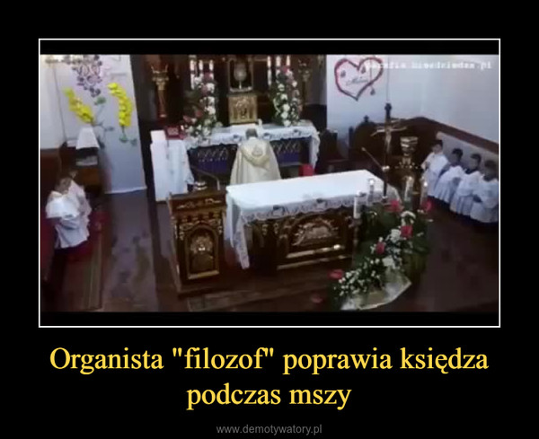 """Organista """"filozof"""" poprawia księdza podczas mszy –"""