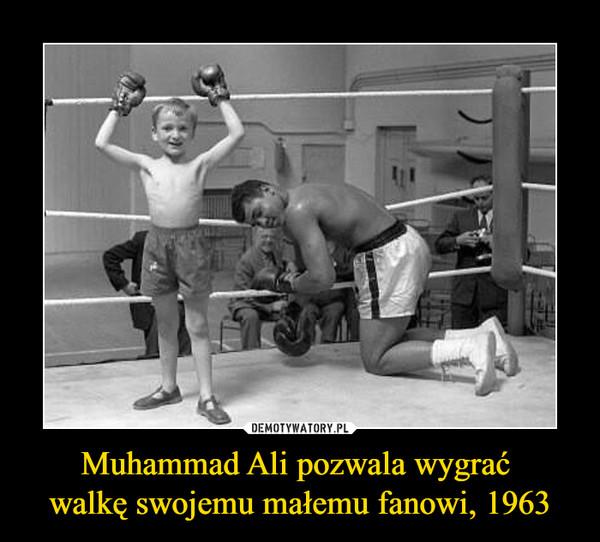 Muhammad Ali pozwala wygrać walkę swojemu małemu fanowi, 1963 –