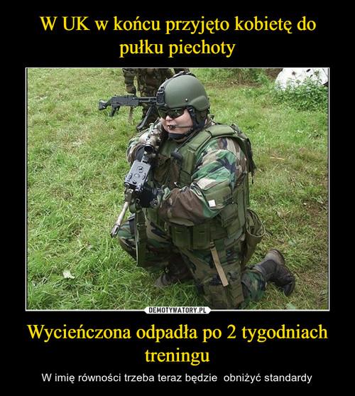 W UK w końcu przyjęto kobietę do pułku piechoty Wycieńczona odpadła po 2 tygodniach treningu