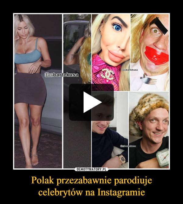 Polak przezabawnie parodiuje celebrytów na Instagramie –