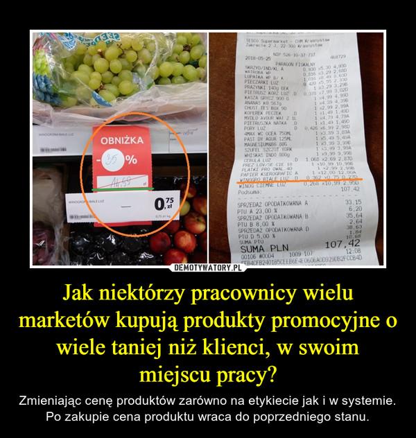Jak niektórzy pracownicy wielu marketów kupują produkty promocyjne o wiele taniej niż klienci, w swoim miejscu pracy?