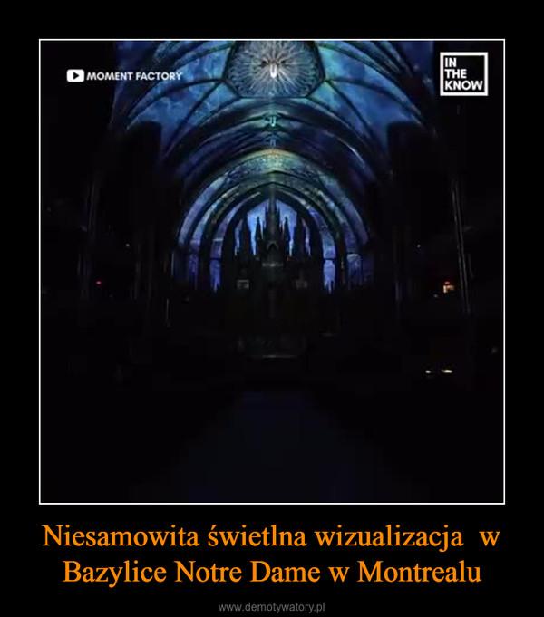 Niesamowita świetlna wizualizacja  w Bazylice Notre Dame w Montrealu –