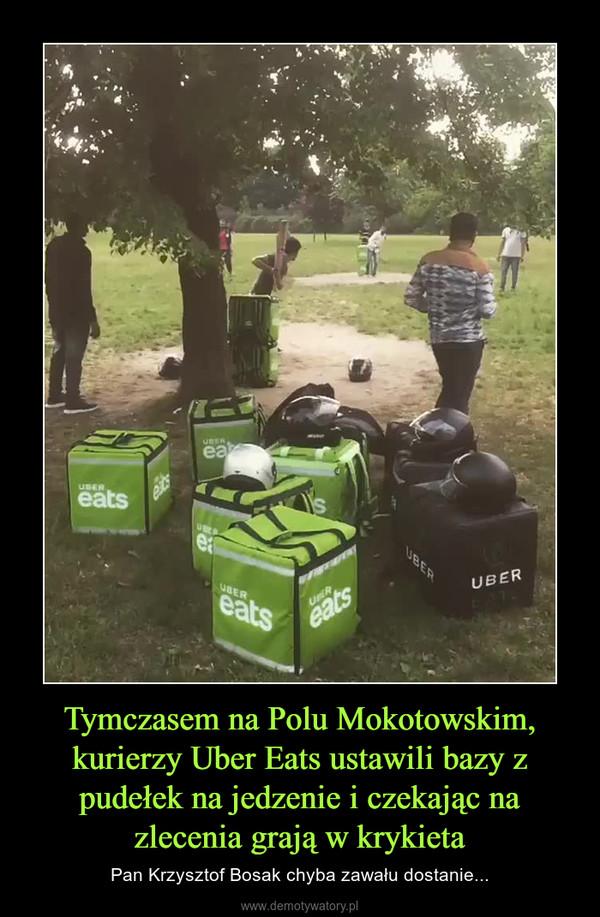 Tymczasem na Polu Mokotowskim, kurierzy Uber Eats ustawili bazy z pudełek na jedzenie i czekając na zlecenia grają w krykieta – Pan Krzysztof Bosak chyba zawału dostanie...