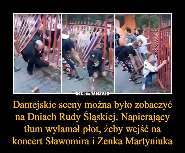 Dantejskie sceny można było zobaczyć na Dniach Rudy Śląskiej. Napierający tłum wyłamał płot, żeby wejść na koncert Sławomira i Zenka Martyniuka –