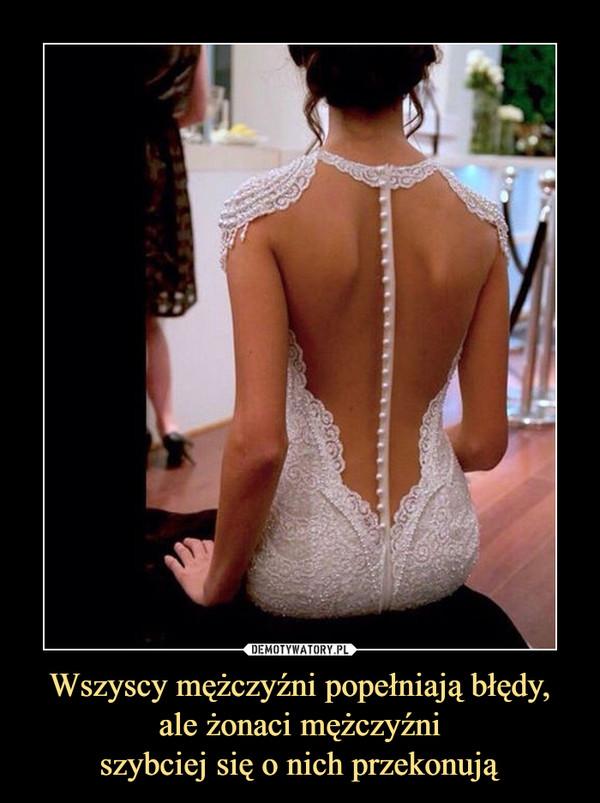 Wszyscy mężczyźni popełniają błędy, ale żonaci mężczyźniszybciej się o nich przekonują –