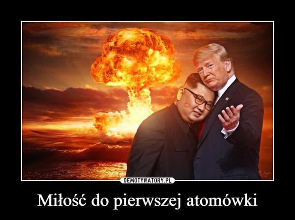 Miłość do pierwszej atomówki –