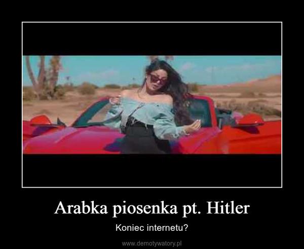 Arabka piosenka pt. Hitler – Koniec internetu?